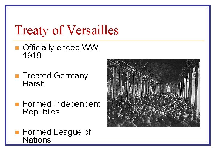 Treaty of Versailles n Officially ended WWI 1919 n Treated Germany Harsh n Formed