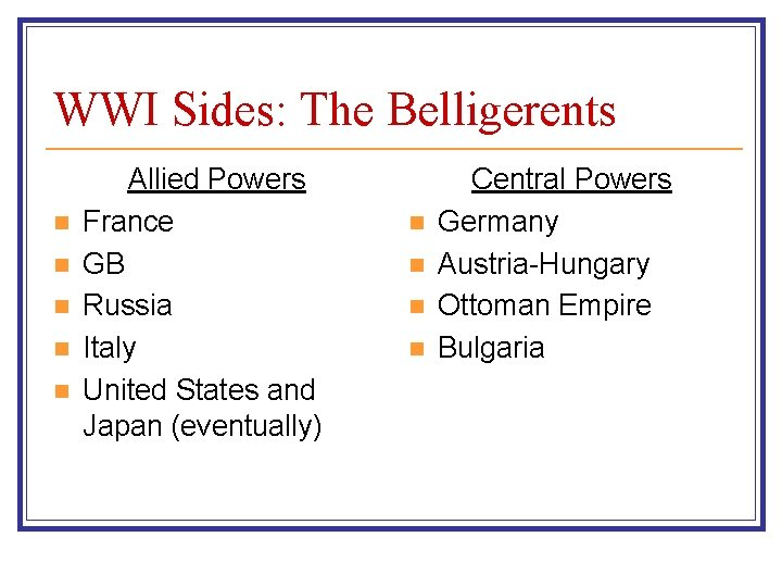 WWI Sides: The Belligerents n n n Allied Powers France GB Russia Italy United