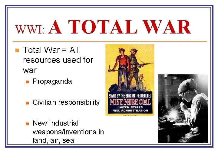 WWI: n A TOTAL WAR Total War = All resources used for war n