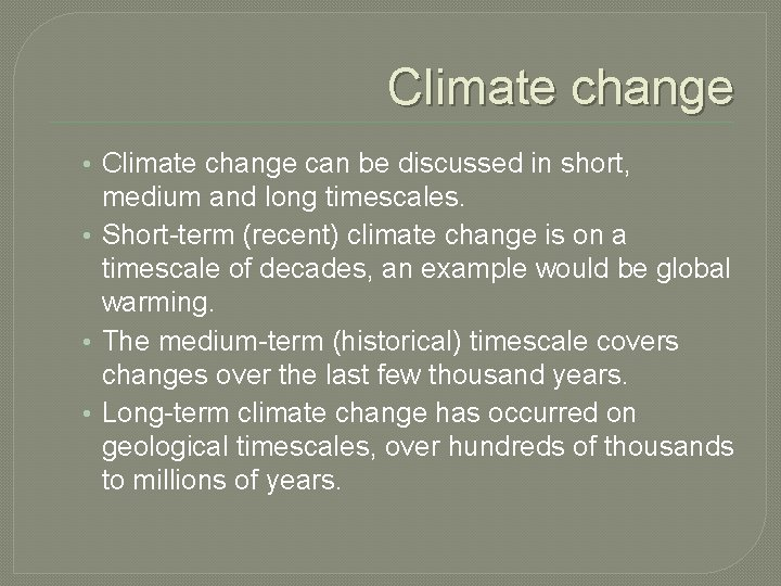 Climate change • Climate change can be discussed in short, medium and long timescales.