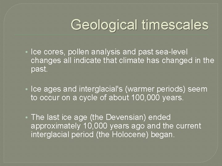 Geological timescales • Ice cores, pollen analysis and past sea-level changes all indicate that