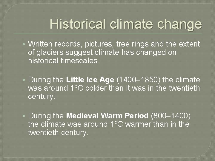 Historical climate change • Written records, pictures, tree rings and the extent of glaciers