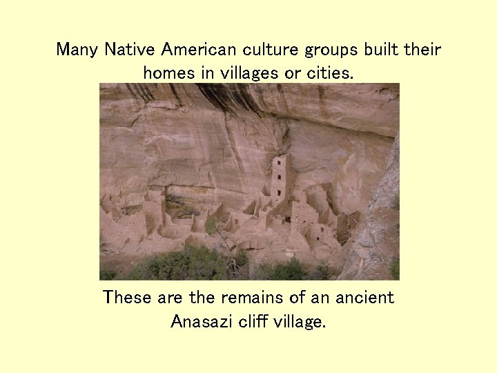 Many Native American culture groups built their homes in villages or cities. These are