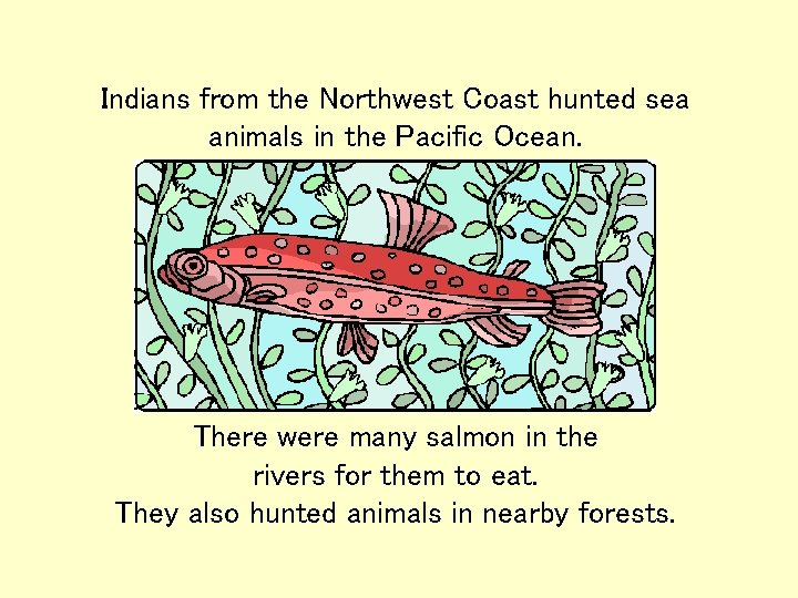 Indians from the Northwest Coast hunted sea animals in the Pacific Ocean. There were