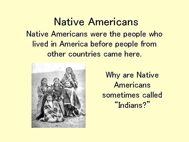 Native Americans were the people who lived in America before people from other countries
