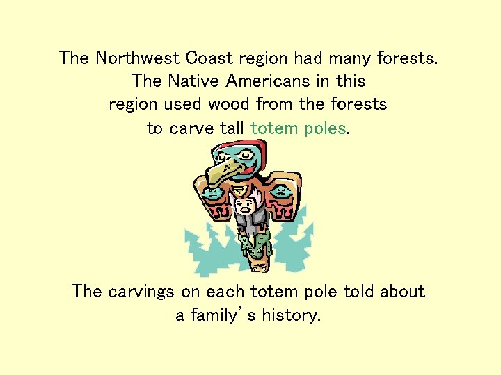 The Northwest Coast region had many forests. The Native Americans in this region used