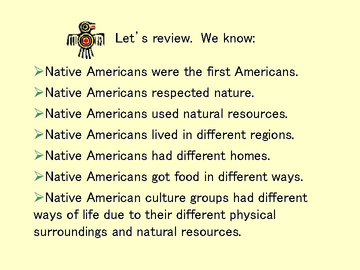 Let's review. We know: ØNative Americans were the first Americans. ØNative Americans respected nature.