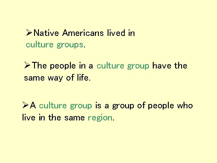 ØNative Americans lived in culture groups. ØThe people in a culture group have the