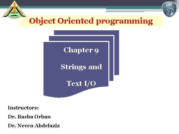 1 Object Oriented programming Chapter 9 Strings and Text I/O Instructors: Dr. Rasha Orban