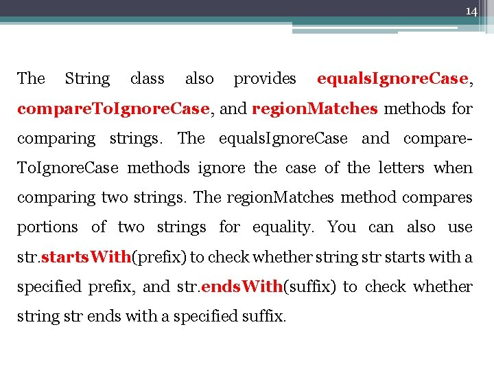 14 The String class also provides equals. Ignore. Case, compare. To. Ignore. Case, and