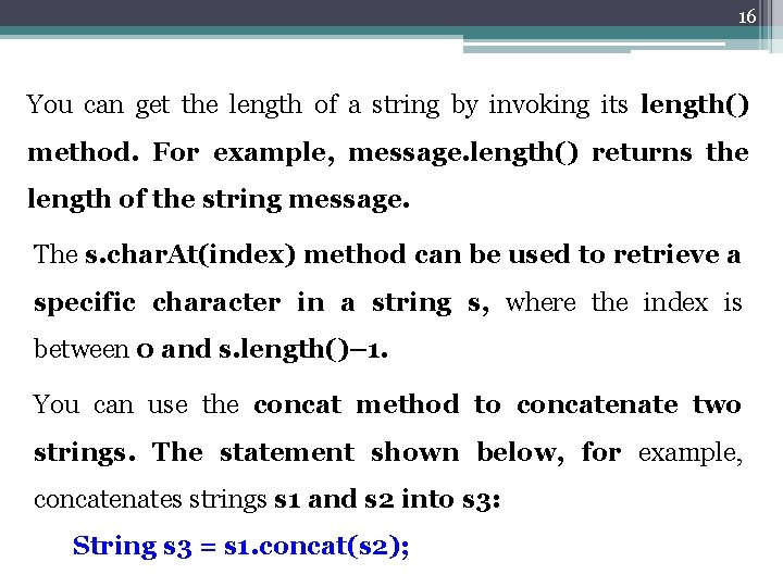 16 You can get the length of a string by invoking its length() method.