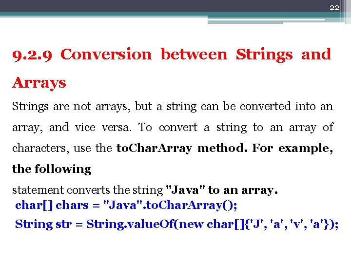22 9. 2. 9 Conversion between Strings and Arrays Strings are not arrays, but