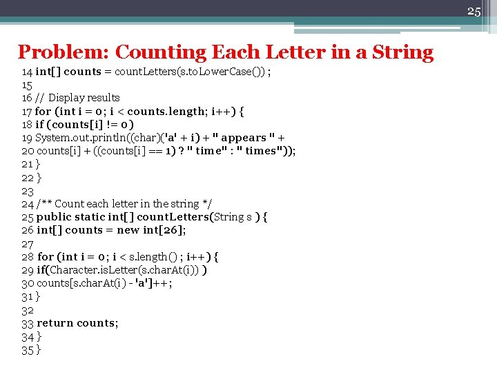 25 Problem: Counting Each Letter in a String 14 int[] counts = count. Letters(s.