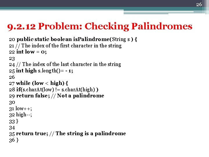 26 9. 2. 12 Problem: Checking Palindromes 20 public static boolean is. Palindrome(String s