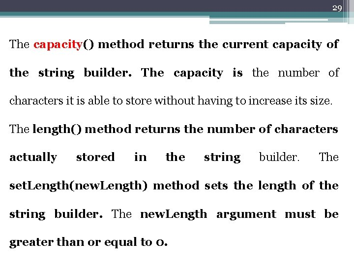 29 The capacity() method returns the current capacity of the string builder. The capacity