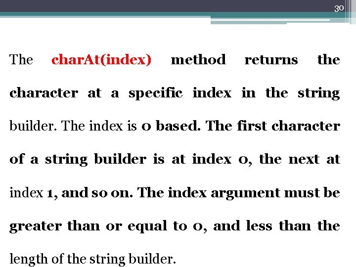 30 The char. At(index) method returns the character at a specific index in the