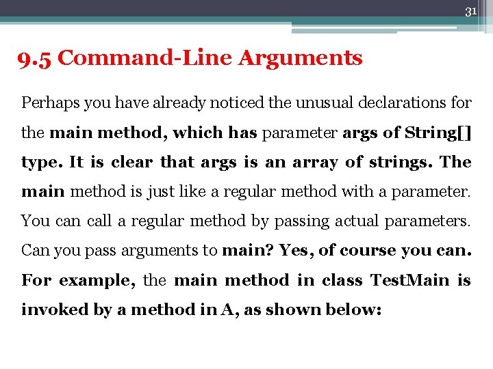 31 9. 5 Command-Line Arguments Perhaps you have already noticed the unusual declarations for