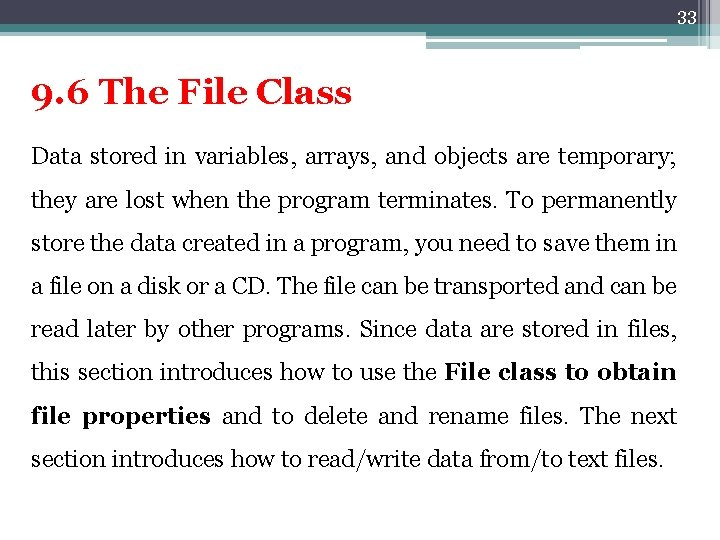 33 9. 6 The File Class Data stored in variables, arrays, and objects are