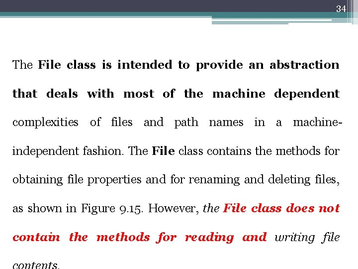 34 The File class is intended to provide an abstraction that deals with most