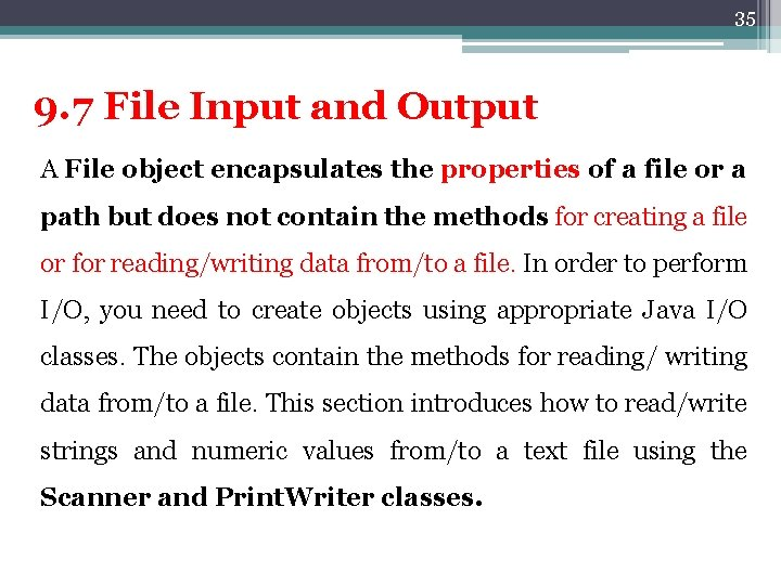 35 9. 7 File Input and Output A File object encapsulates the properties of