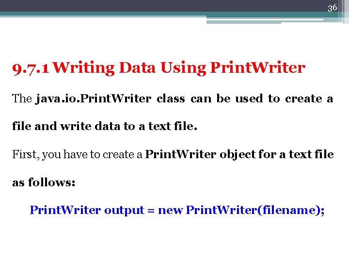 36 9. 7. 1 Writing Data Using Print. Writer The java. io. Print. Writer