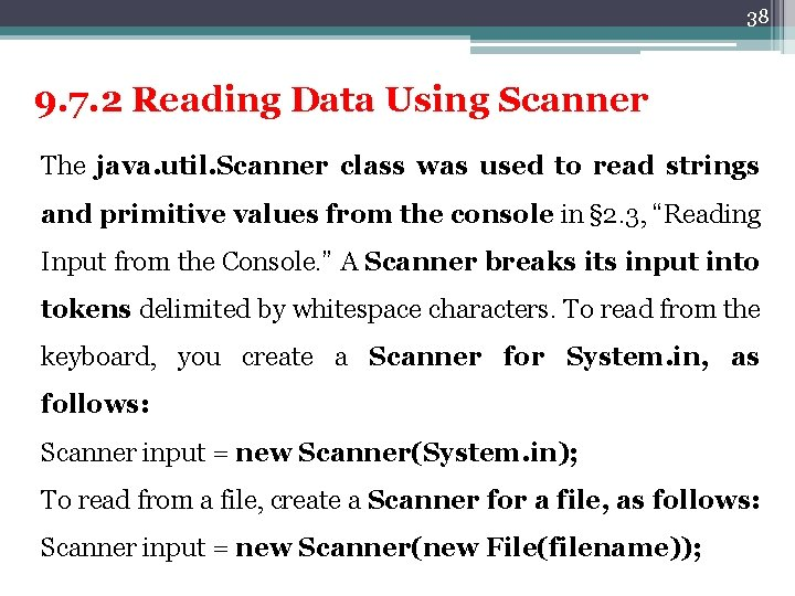38 9. 7. 2 Reading Data Using Scanner The java. util. Scanner class was
