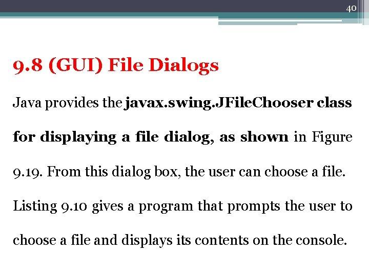 40 9. 8 (GUI) File Dialogs Java provides the javax. swing. JFile. Chooser class