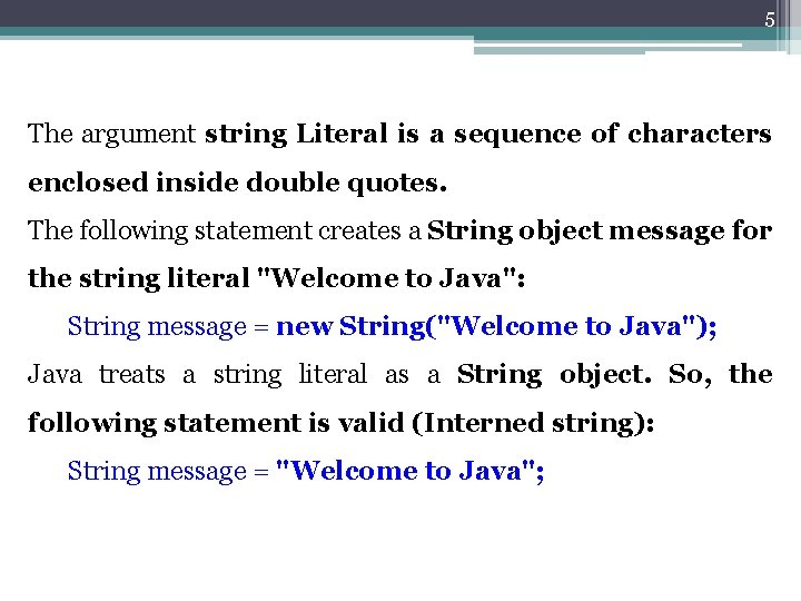 5 The argument string Literal is a sequence of characters enclosed inside double quotes.
