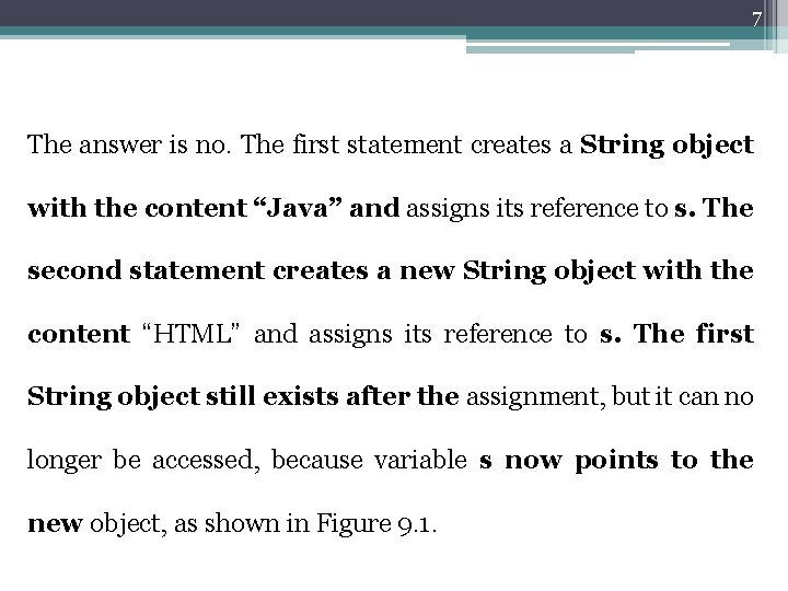 7 The answer is no. The first statement creates a String object with the