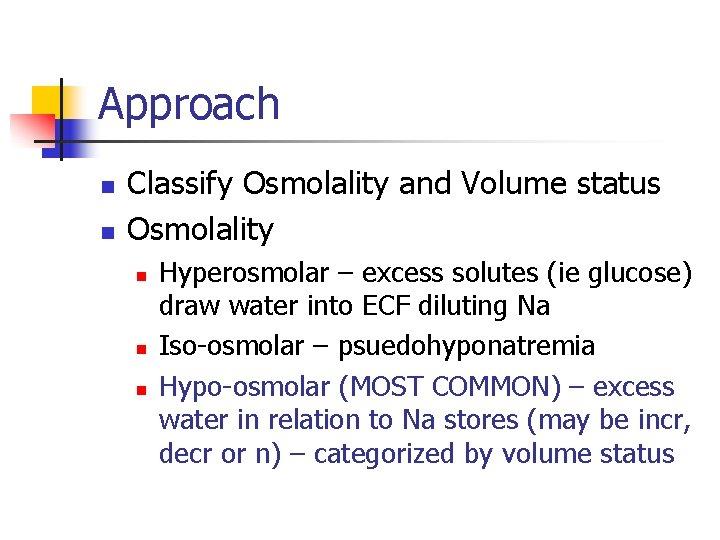 Approach n n Classify Osmolality and Volume status Osmolality n n n Hyperosmolar –