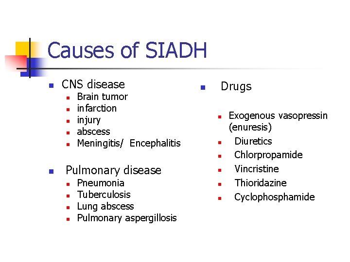 Causes of SIADH n CNS disease n n n Brain tumor infarction injury abscess