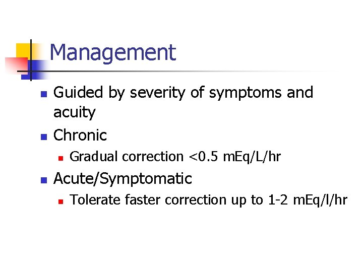 Management n n Guided by severity of symptoms and acuity Chronic n n Gradual