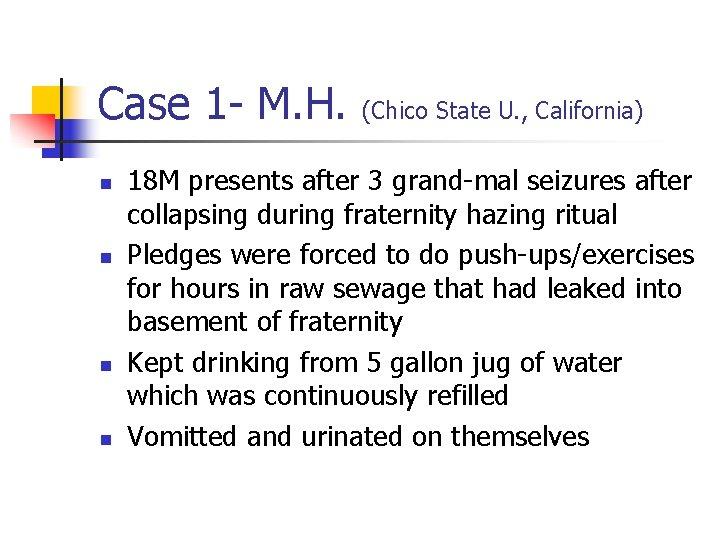Case 1 - M. H. (Chico State U. , California) n n 18 M