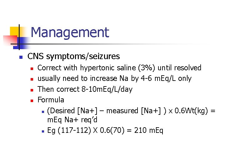 Management n CNS symptoms/seizures n n Correct with hypertonic saline (3%) until resolved usually