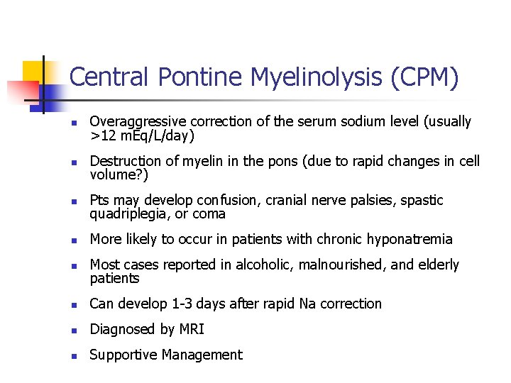 Central Pontine Myelinolysis (CPM) n Overaggressive correction of the serum sodium level (usually >12
