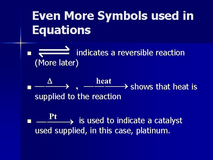 Even More Symbols used in Equations n indicates a reversible reaction (More later) n