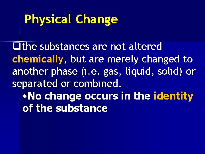 Physical Change qthe substances are not altered chemically, but are merely changed to another