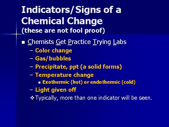 Indicators/Signs of a Chemical Change (these are not fool proof) n Chemists Get Practice