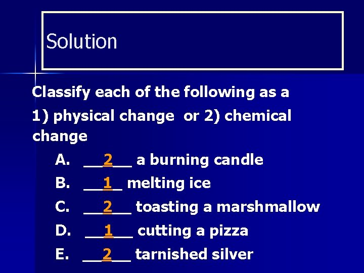Solution Classify each of the following as a 1) physical change or 2) chemical