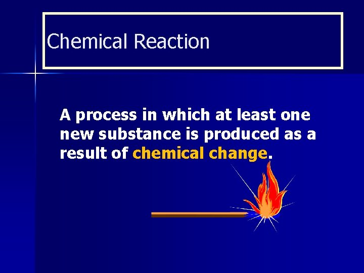 Chemical Reaction A process in which at least one new substance is produced as