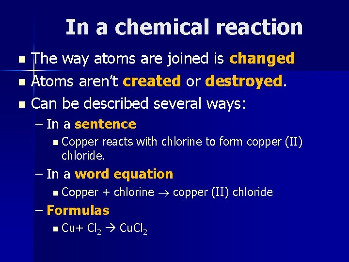 In a chemical reaction The way atoms are joined is changed n Atoms aren't