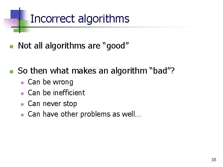 """Incorrect algorithms n Not all algorithms are """"good"""" n So then what makes an"""