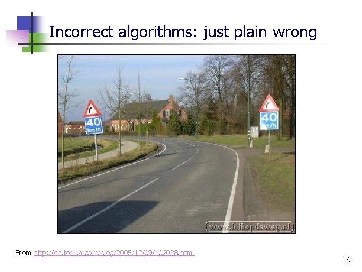 Incorrect algorithms: just plain wrong From http: //en. for-ua. com/blog/2005/12/09/102028. html 19