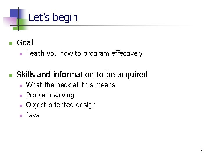 Let's begin n Goal n n Teach you how to program effectively Skills and