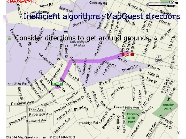 Inefficient algorithms: Map. Quest directions n Consider directions to get around grounds 20