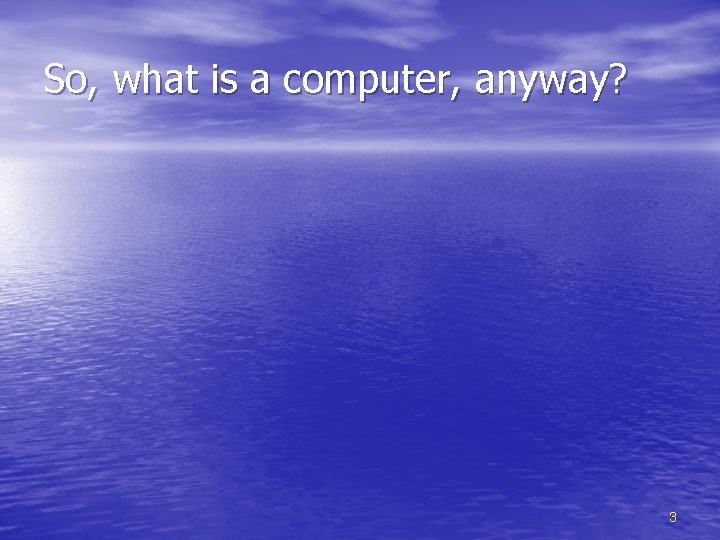 So, what is a computer, anyway? 3