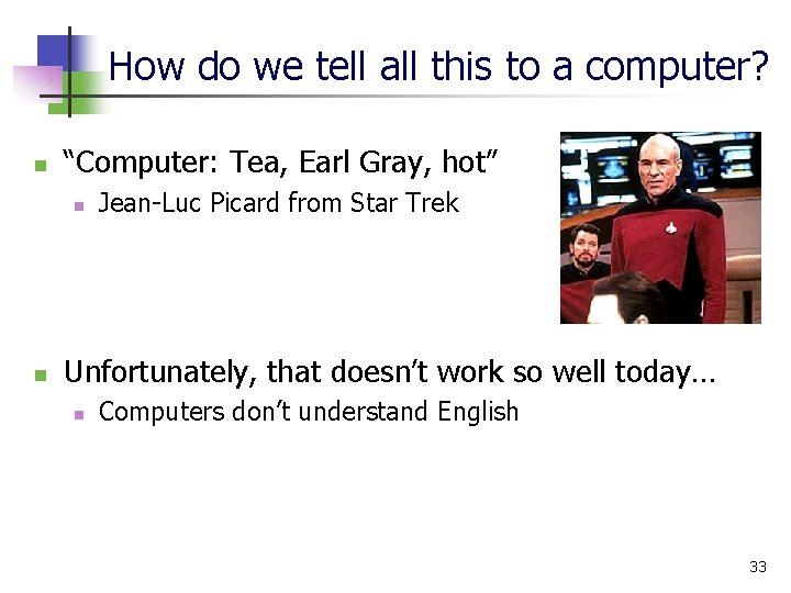 """How do we tell all this to a computer? n """"Computer: Tea, Earl Gray,"""