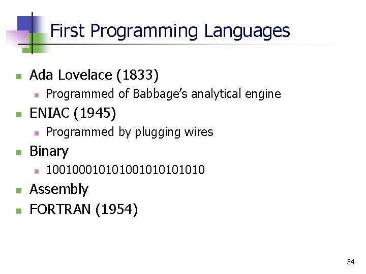 First Programming Languages n Ada Lovelace (1833) n n ENIAC (1945) n n n