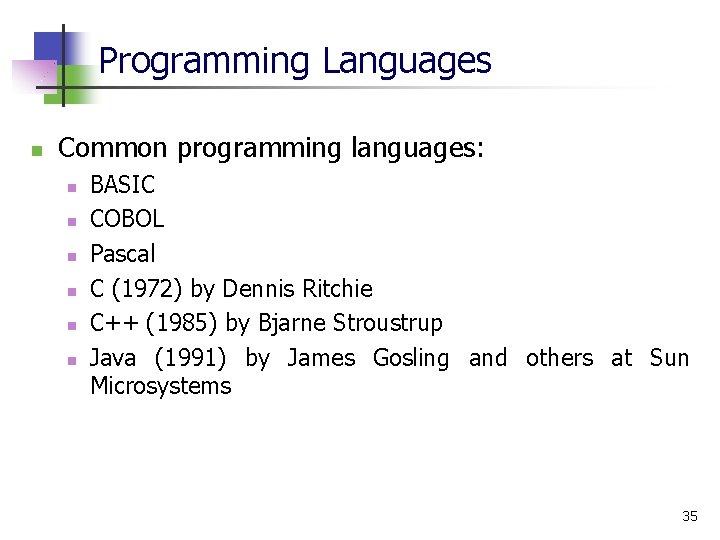 Programming Languages n Common programming languages: n n n BASIC COBOL Pascal C (1972)