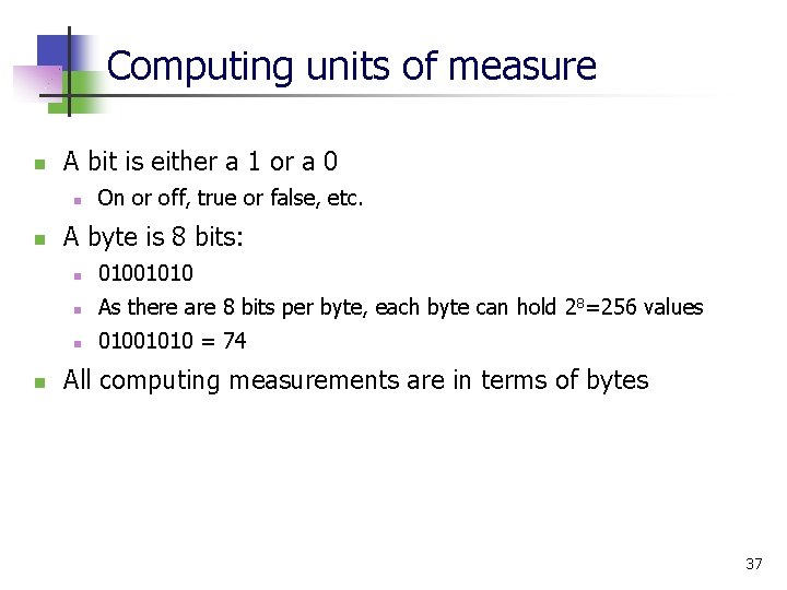 Computing units of measure n A bit is either a 1 or a 0